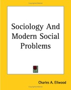 Charles A. Ellwood. Sociology and Modern Social Problems